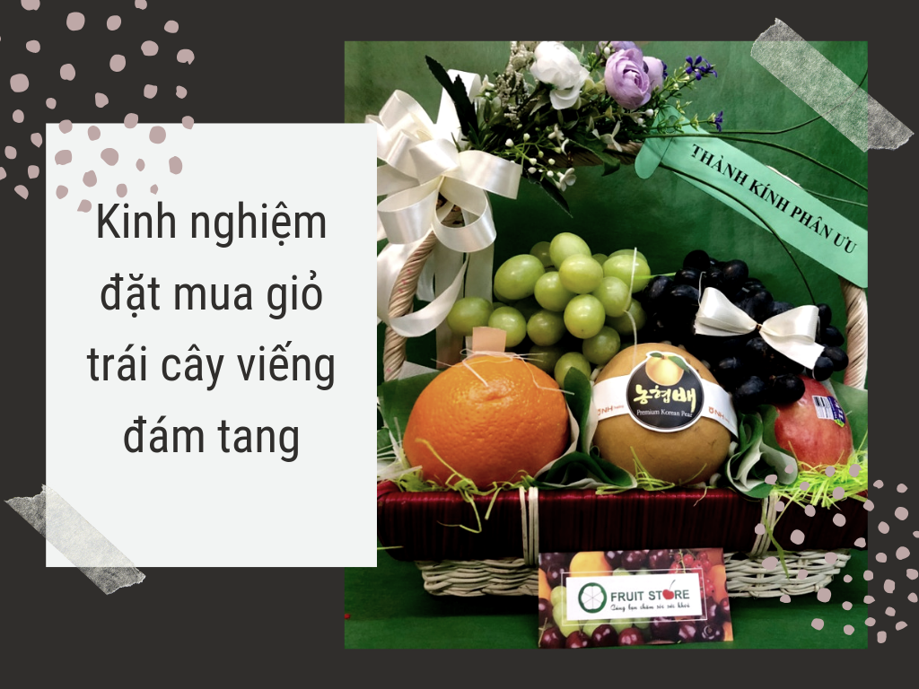 Kinh nghiệm mua giỏ trái cây viếng đám ma - tư vấn bởi MKnow